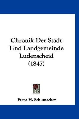 Chronik Der Stadt Und Landgemeinde Ludenscheid (1847) (English, German, Hardcover): Franz H. Schumacher