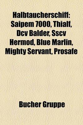 Halbtaucherschiff - Saipem 7000, Thialf, DCV Balder, Sscv Hermod, Blue Marlin, Mighty Servant, Prosafe (English, German,...