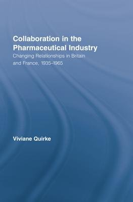 Collaboration in the Pharmaceutical Industry: Changing Relationships in Britain and France, 1935 1965 (Electronic book text):...