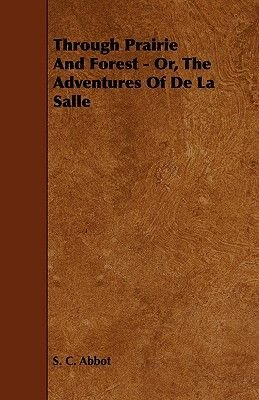 Through Prairie And Forest - Or, The Adventures Of De La Salle (Paperback): S C Abbot