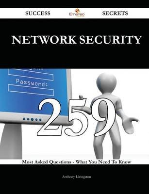 Network Security 259 Success Secrets - 259 Most Asked Questions on Network Security - What You Need to Know (Paperback):...