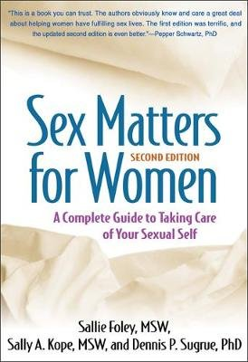Sex Matters for Women - A Complete Guide to Taking Care of Your Sexual Self (Hardcover, 2nd Revised edition): Sally Foley,...