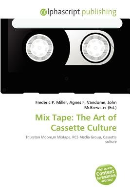 Mix Tape - The Art of Cassette Culture (Paperback): Frederic P. Miller, Agnes F. Vandome, John McBrewster