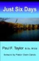 Just Six Days (Paperback): Paul F Taylor