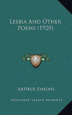 Lesbia and Other Poems (1920) (Hardcover): Arthur Symons