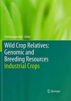 Wild Crop Relatives: Genomic and Breeding Resources - Industrial Crops (Hardcover, 2011): Chittaranjan Kole