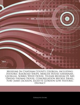 Articles on Museums in Chatham County, Georgia, Including - Historic Railroad Shops, Mercer House (Savannah, Georgia), Sorrel...