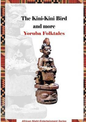 The Kini-Kini Bird and More Yoruba Folktales (Paperback): Rotimi Ogunjobi
