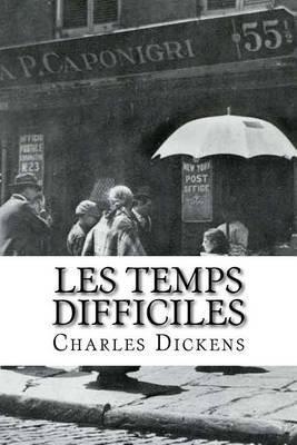 Les Temps Difficiles (French, Paperback): Charles Dickens