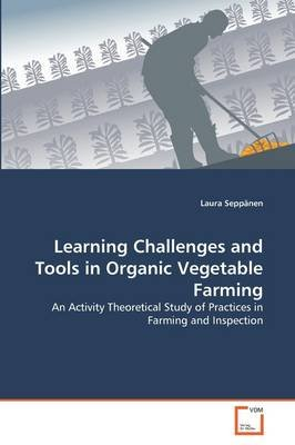 Learning Challenges and Tools in Organic Vegetable Farming (Paperback): Laura Seppanen