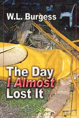The Day I Almost Lost It (Paperback): W. L. Burgess