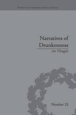 Narratives of Drunkenness - Belgium, 1830-1914 (Paperback): An Vleugels