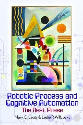 Robotic Process and Cognitive Automation: The Next Phase (Hardcover): Mary Lacity, Leslie Willcocks