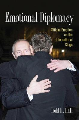 Emotional Diplomacy - Official Emotion on the International Stage (Hardcover): Todd H Hall