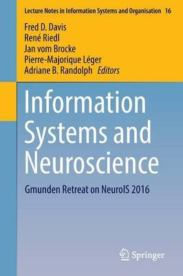 Information Systems and Neuroscience - Gmunden Retreat on NeuroIS 2016 (Paperback, 1st ed. 2017): Fred D Davis, Rene Riedl, Jan...