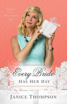 Every Bride Has Her Day - A Novel (Paperback): Janice Thompson