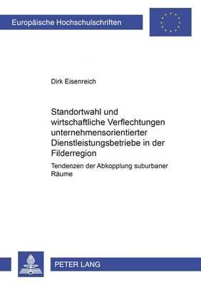 Standortwahl Und Wirtschaftliche Verflechtungen Unternehmensorientierter Dienstleistungsbetriebe in Der Filderregion -...