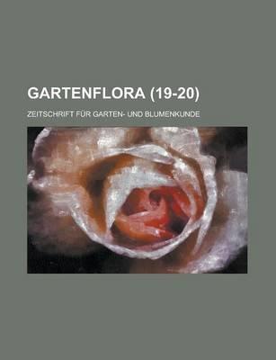 Gartenflora; Zeitschrift Fur Garten- Und Blumenkunde (19-20 ) (English, German, Paperback): United States Congress Senate,...