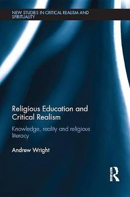 Religious Education and Critical Realism - Knowledge, Reality and Religious Literacy (Electronic book text): Andrew Wright