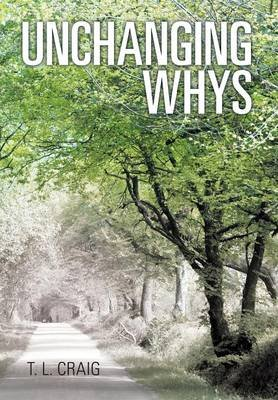 Unchanging Whys (Hardcover): T L Craig