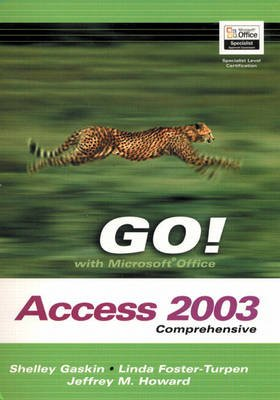 Go! with Microsoft Office Access 2003 Comprehensive (Paperback): Shelly Gaskin, Jeff Howard