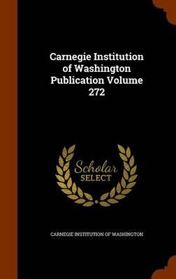 Carnegie Institution of Washington Publication Volume 272 (Hardcover): Carnegie Institution of Washington
