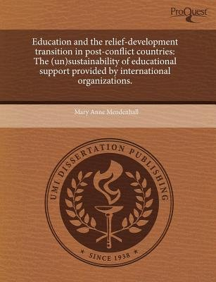 Education and the Relief-Development Transition in Post-Conflict Countries - The (Un)Sustainability of Educational Support...