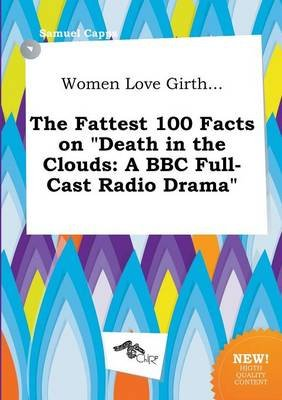 Women Love Girth... the Fattest 100 Facts on Death in the Clouds - A BBC Full-Cast Radio Drama (Paperback): Samuel Capps