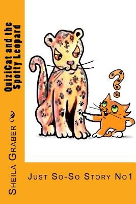 Quizicat and the Spotty Leopard - Just So-So Story No1 (Paperback): Sheila Graber