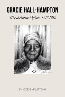 Gracie Hall-Hampton - The Arkansas Years, 1917-1953 (Electronic book text): Codis Hampton II