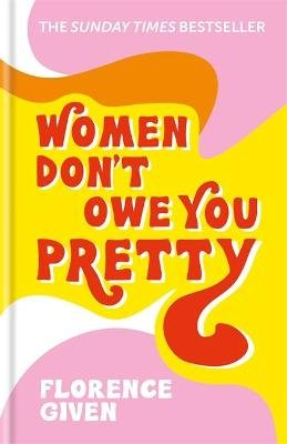 Women Don't Owe You Pretty (Hardcover): Florence Given
