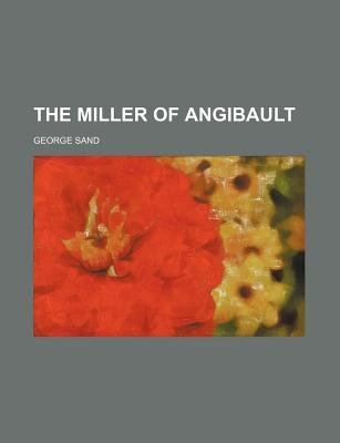 The Miller of Angibault (Volume 7) (Paperback): George Sand