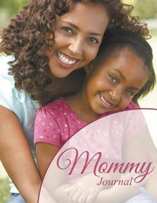Mommy Journal (Paperback): Speedy Publishing LLC