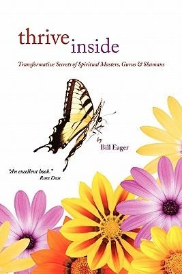 Thrive Inside - Transformative Secrets of Spiritual Masters, Gurus and Shamans (Paperback): Bill Eager