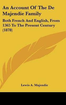 An Account of the de Majendie Family - Both French and English, from 1365 to the Present Century (1878) (Hardcover): Lewis A....