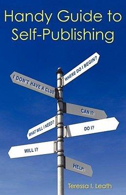 Handy Guide to Self-Publishing (Paperback): Teressa I Leath