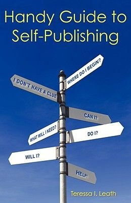 Handy Guide to Self-Publishing (Paperback): Teressa I Leath