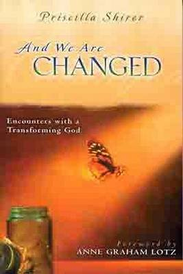 And We Are Changed - Encounters with a Transforming God (Paperback, New): Priscilla Shirer