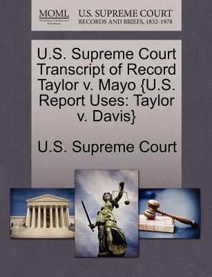 U.S. Supreme Court Transcript of Record Taylor V. Mayo {U.S. Report Uses - Taylor V. Davis} (Paperback): Us Supreme Court