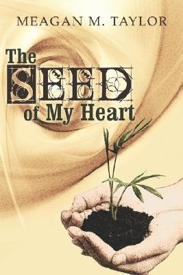The Seed of My Heart (Paperback): Meagan M. Taylor