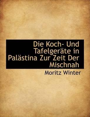 Die Koch- Und Tafelgerate in Palastina Zur Zeit Der Mischnah (German, Paperback): Moritz Winter