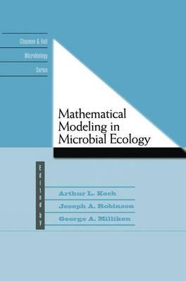 Mathematical Modeling in Microbial Ecology (Hardcover): A.L. Koch, Joseph A. Robinson, George A. Milliken