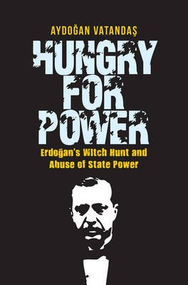 Hungry for Power - Erdogan S Witch Hunt and Abuse of State Power (Electronic book text): Aydogan Vatandas