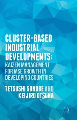 Cluster-Based Industrial Development: - Kaizen Management for Mse Growth in Developing Countries (Electronic book text):...