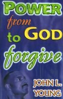 Power from God to Forgive (Paperback): John L. Young