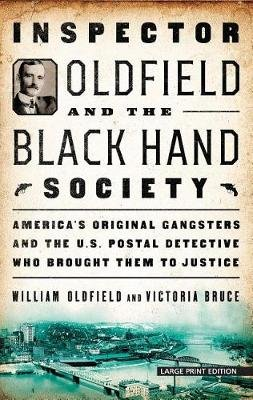 Inspector Oldfield and the Black Hand Society - America's Original Gangsters and the U.S. Postal Detective Who Brought...