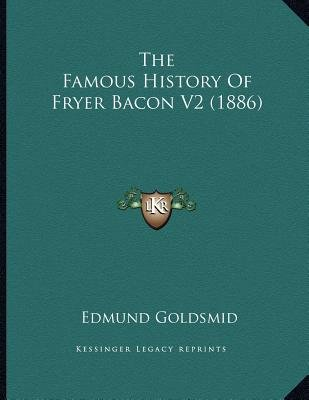 The Famous History of Fryer Bacon V2 (1886) (Paperback): Edmund Goldsmid