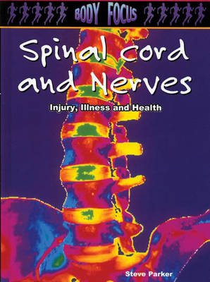 Spinal Cord and Nerves - Injury, Illness and Health (Paperback, New edition): Steve Parker