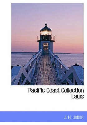 Pacific Coast Collection Laws (Hardcover): J H Jellett