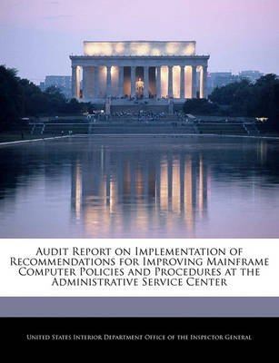 Audit Report on Implementation of Recommendations for Improving Mainframe Computer Policies and Procedures at the...